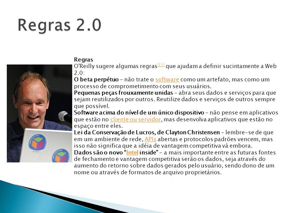 Regras 2.0 Regras. O Reilly sugere algumas regras[11] que ajudam a definir sucintamente a Web 2.0: